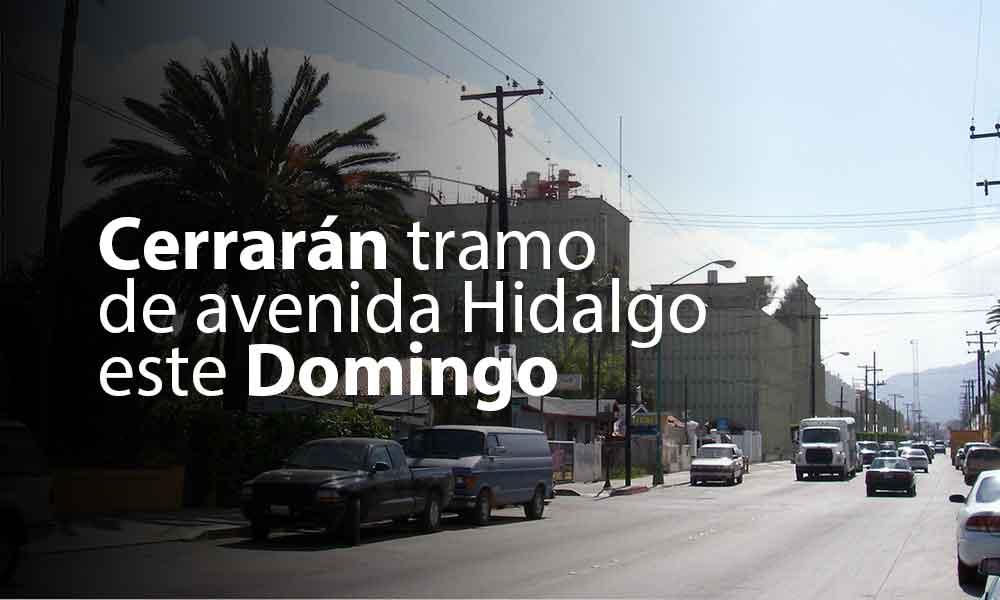 Cerrarán tramo de avenida Hidalgo este Domingo en Tecate