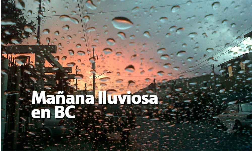 Será una mañana lluviosa la de este jueves con frío y viento en gran parte de Baja California