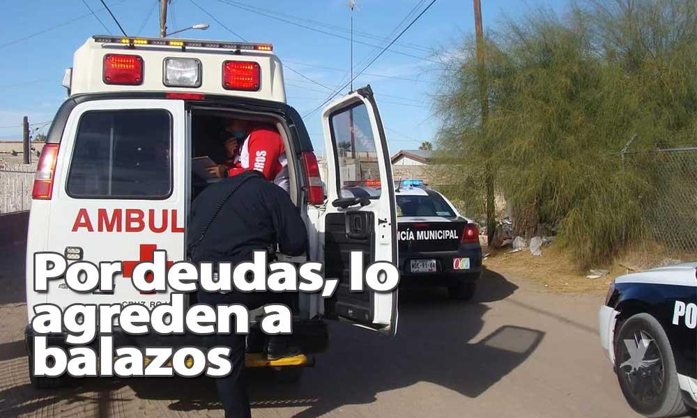Por deudas fue agredido a balazos en San Luís Río Colorado