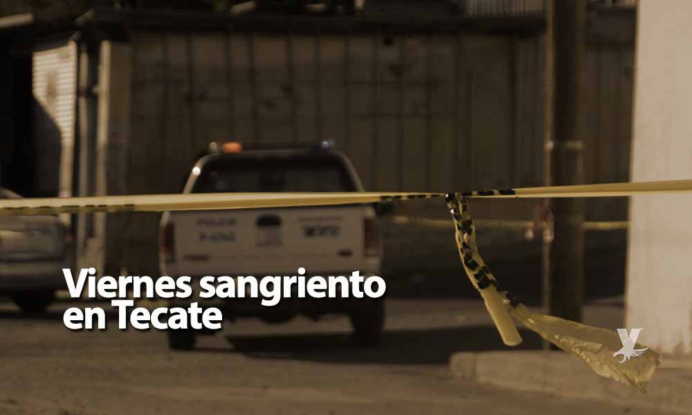 Viernes sangriento en Tecate: Cuatro ejecutados