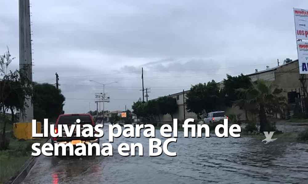 Continúa el pronóstico de lluvias para Baja California este fin de semana