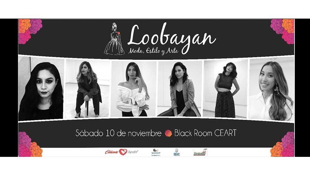 """Llega a Tecate la pasarela con causa """"Loobayan"""", un derroche de moda, diseño y arte ¡Asiste!"""