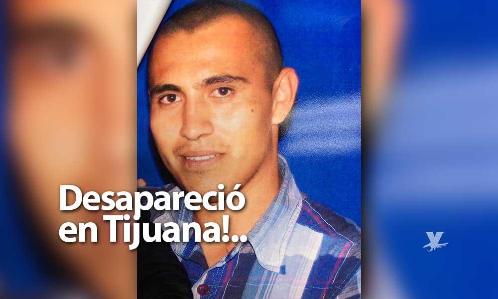 Agustín salió a trabajar el pasado 2 de febrero en Tijuana, desde entonces no se sabe de él